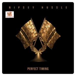 Music: Nipsey Hussle - Perfect Timing