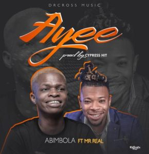 Abimbola - Ayee ft. Mr Real