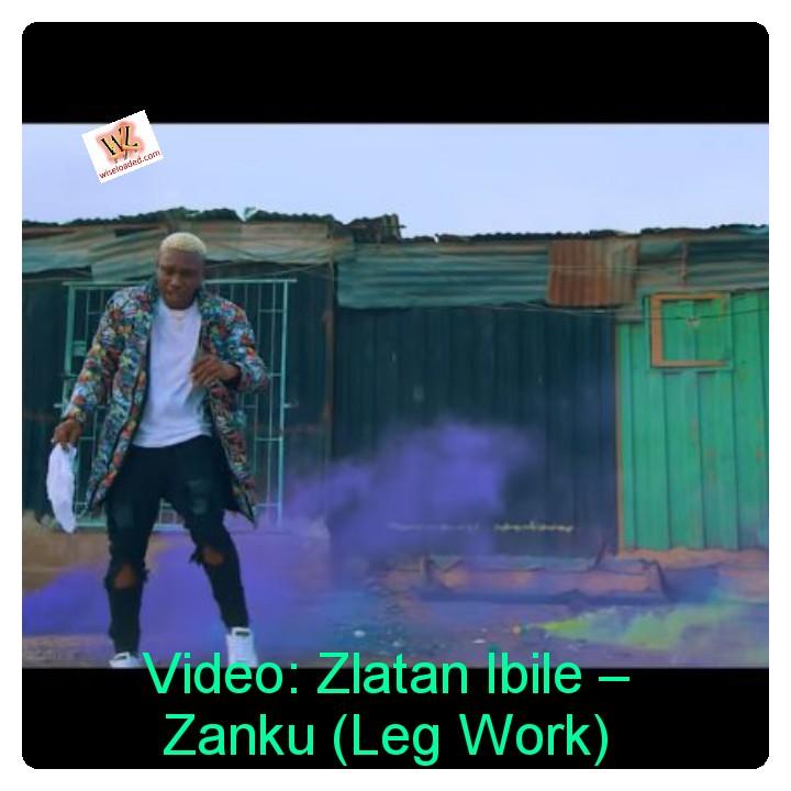 Video: Zlatan Ibile – Zanku (Leg Work) - Wiseloaded com