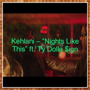 """Kehlani – """"Nights Like This"""" ft. Ty Dolla $ign (Music+Video)"""