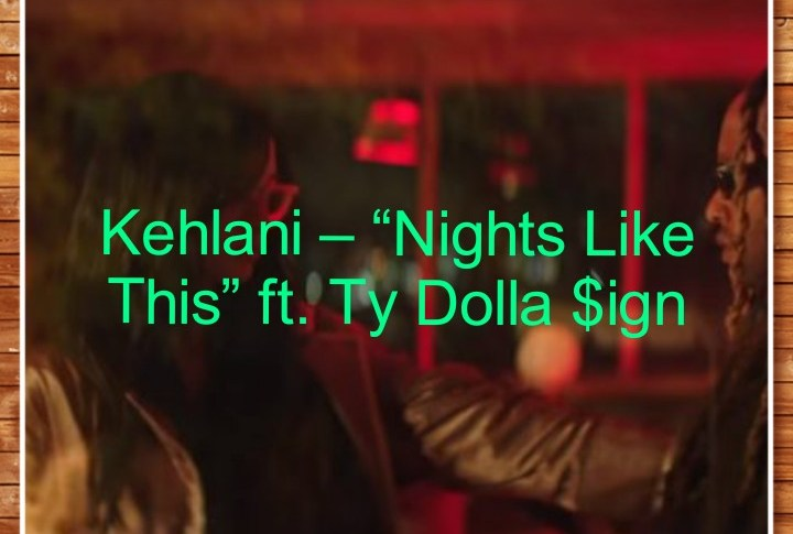 "Kehlani – ""Nights Like This"" ft. Ty Dolla $ign (Music+Video)"