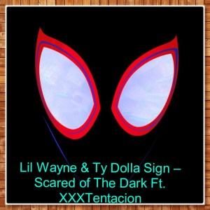 Lil Wayne & Ty Dolla Sign – Scared of The Dark Ft. XXXTentacion