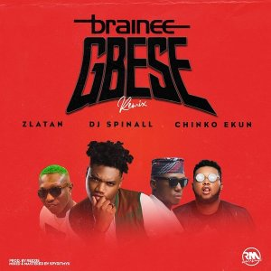 Brainee - Gbese (Remix) ft. Zlatan Ibile, Chinko Ekun & DJ Spinall
