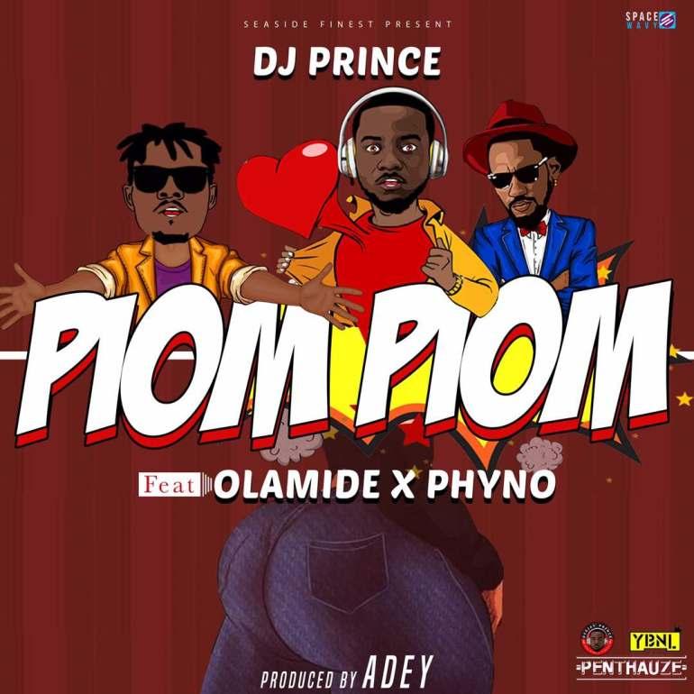 DJ Prince - Piom Piom ft. Olamide & Phyno