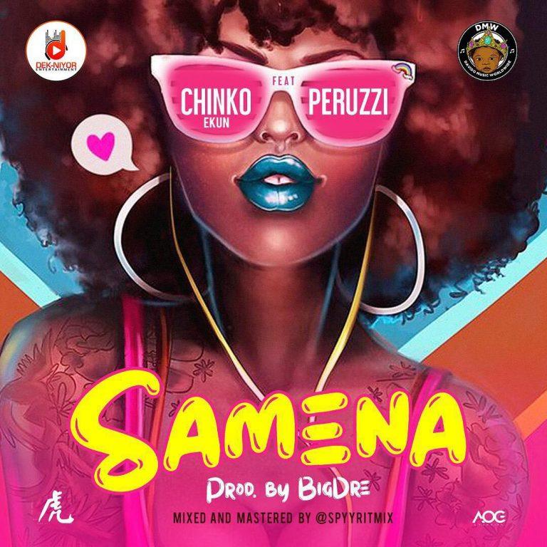Chinko Ekun - Samena ft. Peruzzi (Music)