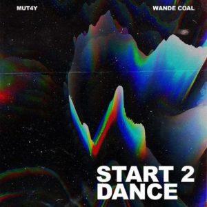 Mut4y ft Wande Coal - Start 2 Dance