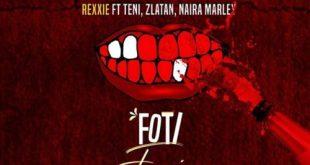 Rexxie ft. Zlatan x Teni x Naira Marley - Foti Foyin