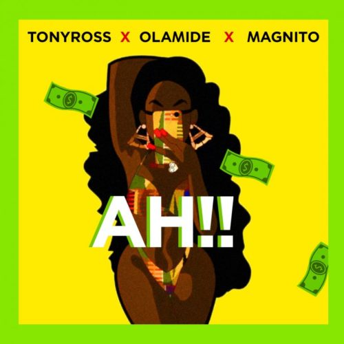 Tony Ross ft Olamide x Magnito - Ah!!