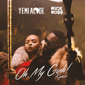 Yemi Alade ft Rick Ross – Oh My Gosh (Remix) [Mp3 Download]