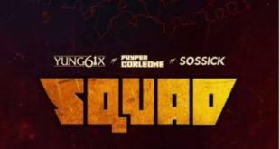 Yung6ix - Squad ft Payper Colene x Sossick