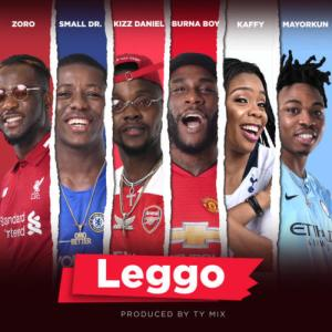 Burna Boy - Leggo ft. Kizz Daniel x Mayorkun x Small Doctor