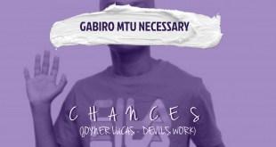 Gabiro Mtu Necesary - Chances (Mp3 + Video)
