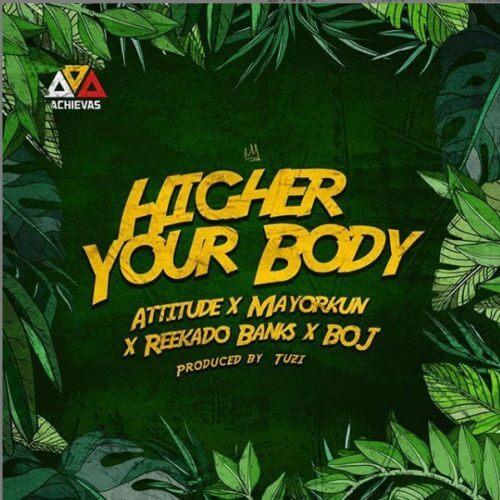 Attitude ft Mayorkun x Reekado Banks, BOJ - Higher Your Body
