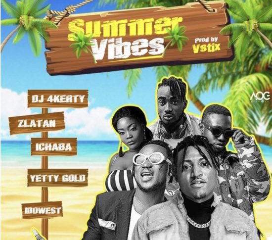 DJ4Kerty - Summer Vibes Ft Zlatan, Idowest, Ichaba, Yetty Gold