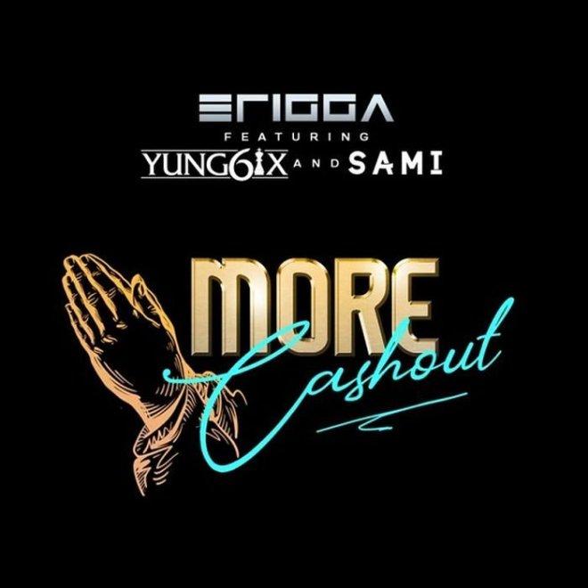 Erigga - More Cash Out ft Yung6ix, Sami