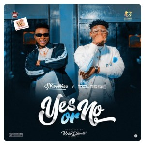 DJ Kaywise ft. T Classic - Yes Or No (Mp3 Download)