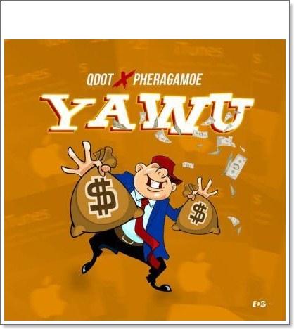 Qdot - Yawu (Yahoo) Ft. Pheragamoe