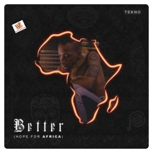 Tekno - Better (Hope For Africa) [Mp3 Download]