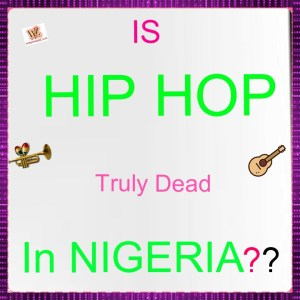 Is Hip Hop Really Dead In Nigeria?
