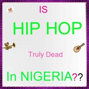 Is Hip Hop Really Dead In Nigeria?