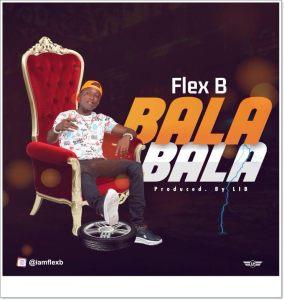 Flex B - Bala Bala (Mp3 Download)