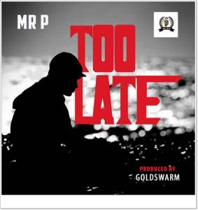 Mr. P - Too late (Mp3 + Video)