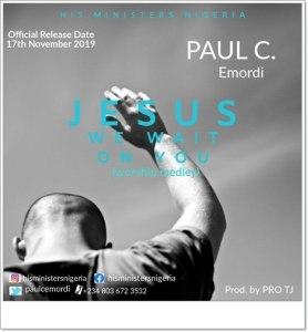 Paul C - Jesus We Wait On You