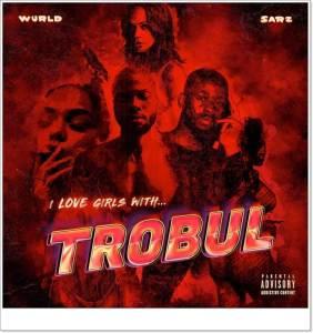 Sarz And WurlD - Mad (I Love Girls With Trobul Album)