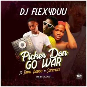 Download DJ Flexyduu ft Small Baddo, Sunnyzee - Picker Don Go War