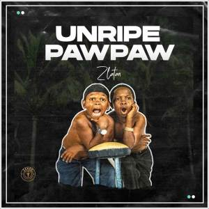 Nigerian Music : Zlatan - Unripe Pawpaw ft PapiSnoop, Oberz, JamoPyper Download Mp3