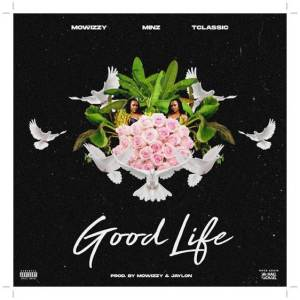 Mowizzy ft Minz & T-Classic - Good Life (Music)