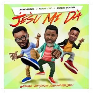 Mike Abdul - Jesu Mi Da ft Puffy Tee, Bidemi Olaoba