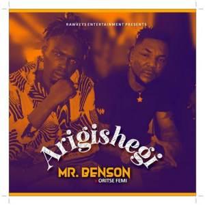 Mr Benson x Oritse Femi - Arigishegi
