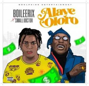 Download Boileerix Alaye Oloro ft. Small Doctor Mp3 Download