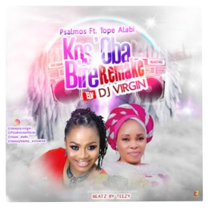 Download DJ Virgin x Psalmos - Kos'Oba Bire (Remake) ft. Tope Alabi x Teezy Beatz