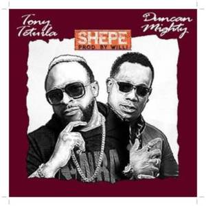 Download Tony Tetuila ft. Duncan Mighty Shepe Mp3 Download