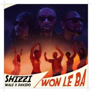 Download Shizzi Won Le Ba ft. Davido, Wale Mp3 Download