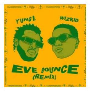 Download Yung L ft. Wizkid - Eve Bounce (Remix)