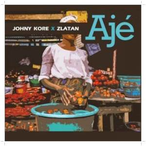 A song by Johny Kore featuring Zlatan titled Aje