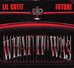 Lil Gotit new song titled What It Was ft. Future