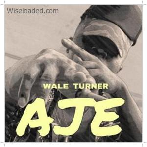 Download Wale Turner Aje Mp3