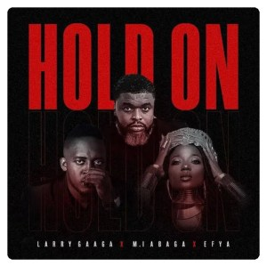 Larry Gaaga drops new song titled Hold On featured M.I Abaga & Efya