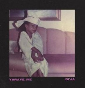 A new song by Di'Ja titled Yaraye Iye