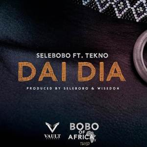 A song by Selebobo titled Dai Dia ft. Tekno