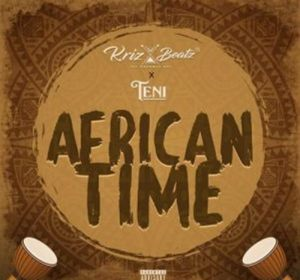 A song by KrizBeatz titled African Time ft. Teni
