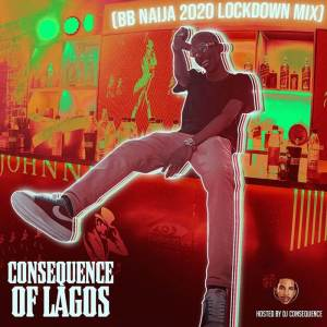 DJ Consequence Of Lagos present BBNaija 2020 Lockdown Party Mix