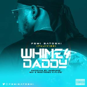 FemiSatoshi new song titled Whine 4 Daddy Mp3 Download