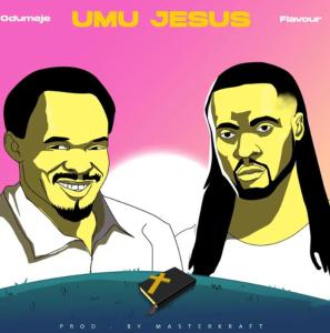 Odumeje ft. Flavour titled Umu Jesus
