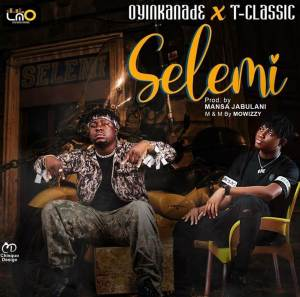 Oyinkanade ft. T-Classic titled Selemi Mp3 Download