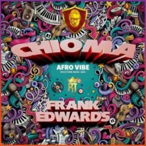 Frank Edwards Chioma Afro
